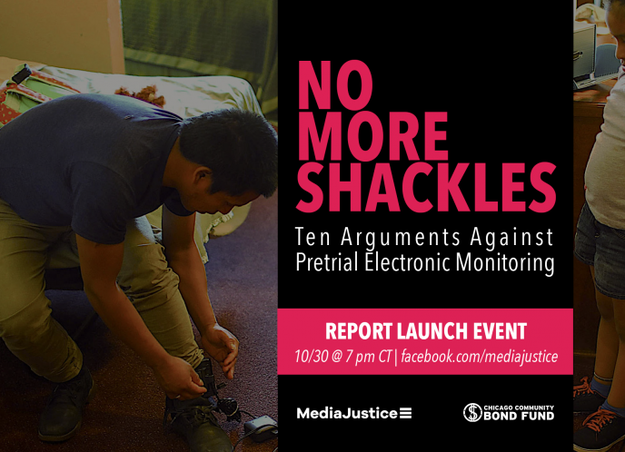 "[Graphic] A young child watches as an adult places an electronic monitor around their ankle. Text on top of the photo reads: ""No More Shackles: Ten Arguments Against the Use of Pretrial Electronic Monitoring. Report Launch Event. 10/30 @ 7 pm CT. facebook.com/mediajustice""."